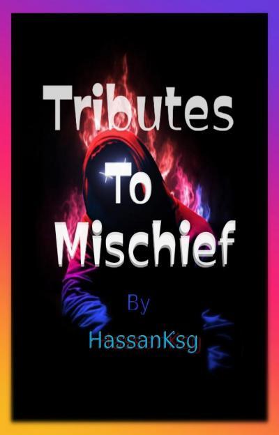 Tributes To Mischief